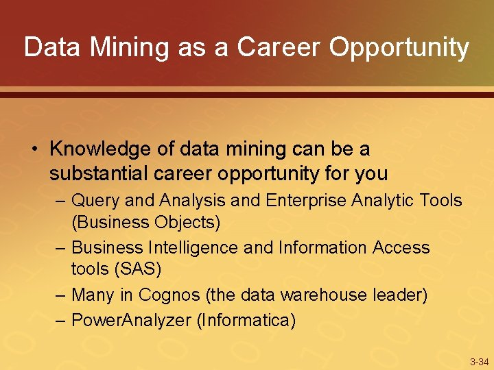 Data Mining as a Career Opportunity • Knowledge of data mining can be a