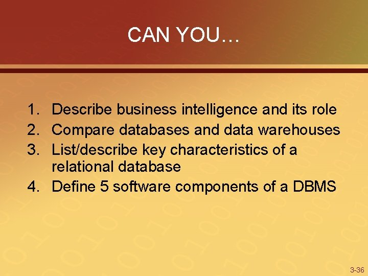 CAN YOU… 1. Describe business intelligence and its role 2. Compare databases and data