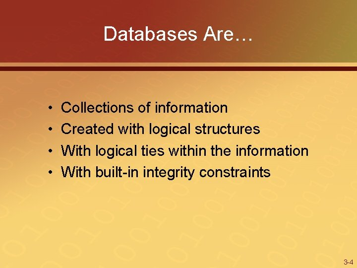 Databases Are… • • Collections of information Created with logical structures With logical ties