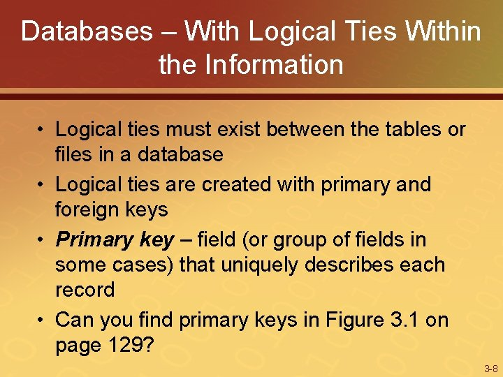 Databases – With Logical Ties Within the Information • Logical ties must exist between
