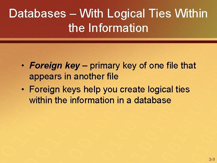 Databases – With Logical Ties Within the Information • Foreign key – primary key