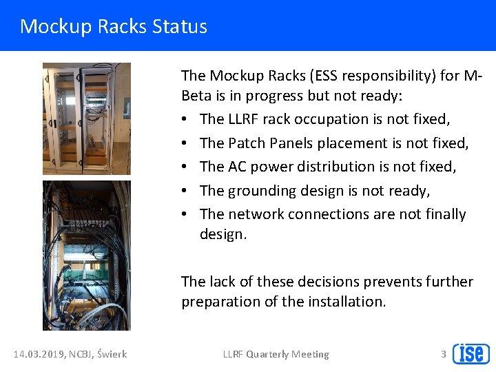 Mockup Racks Status The Mockup Racks (ESS responsibility) for MBeta is in progress but