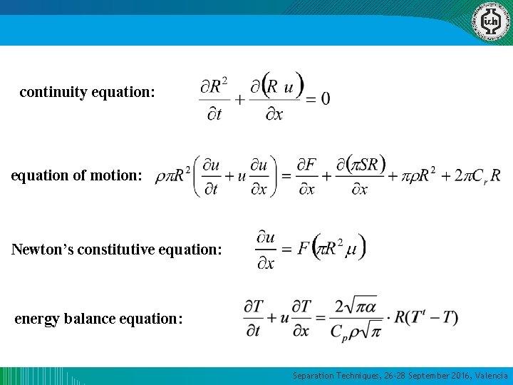 continuity equation: equation of motion: Newton's constitutive equation: energy balance equation: Separation Techniques, 26