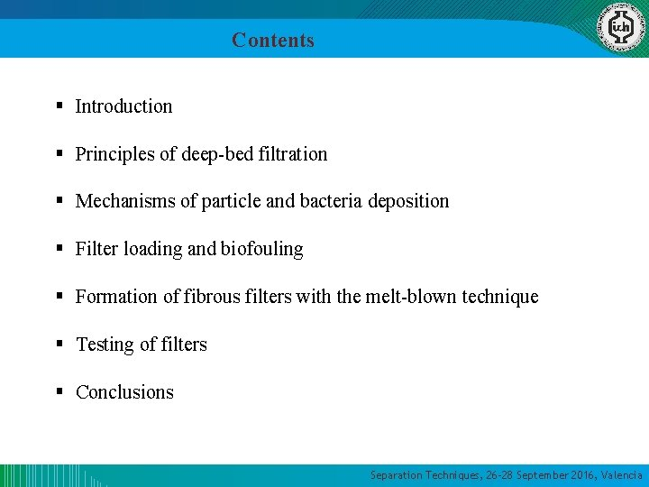 Contents § Introduction § Principles of deep-bed filtration § Mechanisms of particle and bacteria