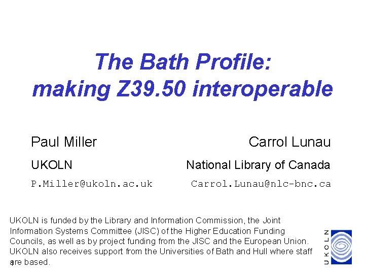 The Bath Profile: making Z 39. 50 interoperable Paul Miller UKOLN P. Miller@ukoln. ac.
