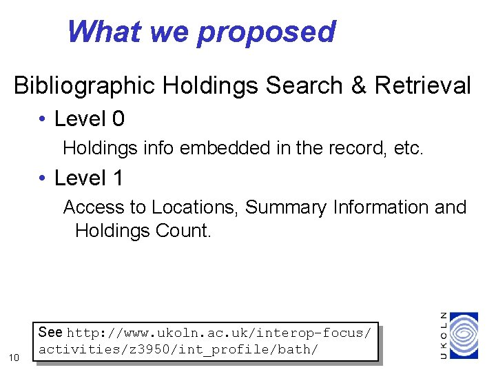 What we proposed Bibliographic Holdings Search & Retrieval • Level 0 Holdings info embedded
