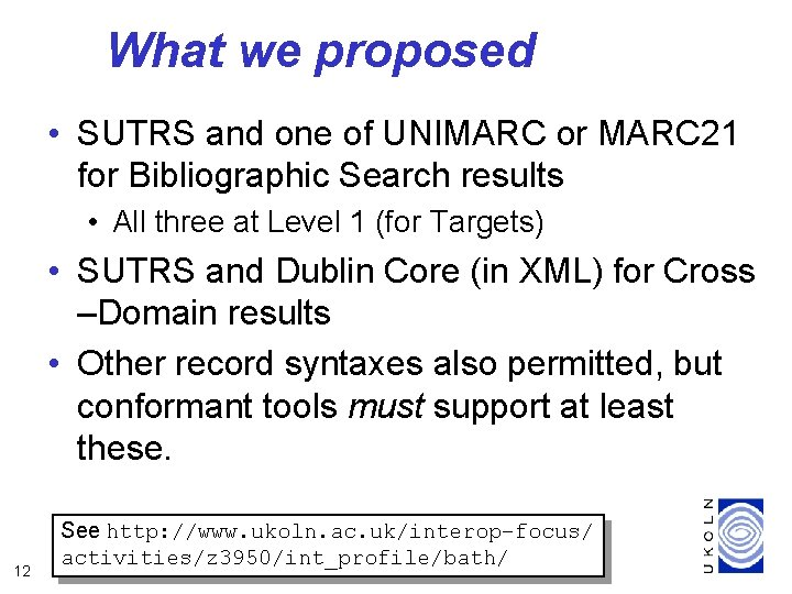 What we proposed • SUTRS and one of UNIMARC or MARC 21 for Bibliographic