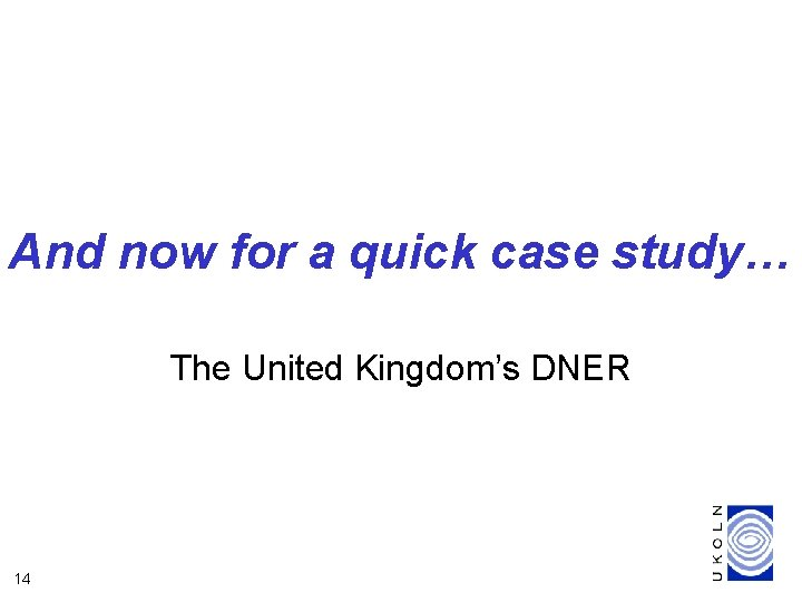 And now for a quick case study… The United Kingdom's DNER 14