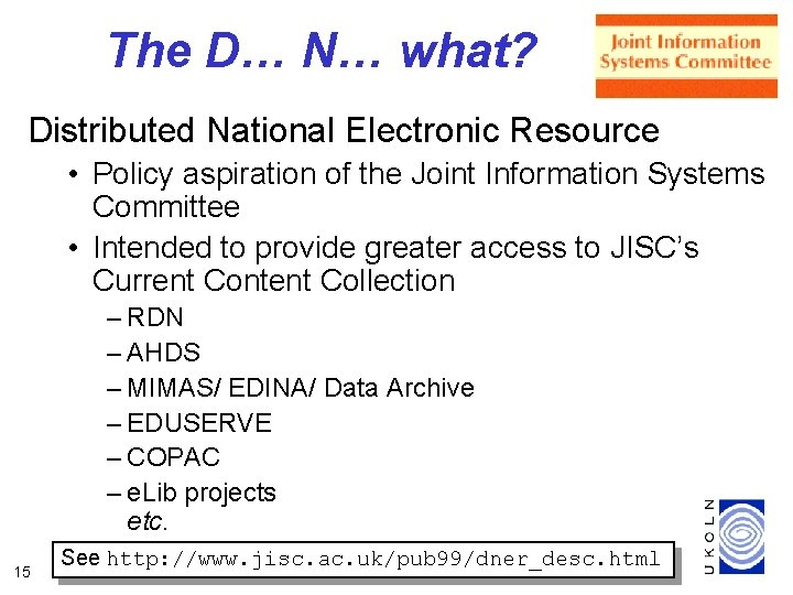 The D… N… what? Distributed National Electronic Resource • Policy aspiration of the Joint