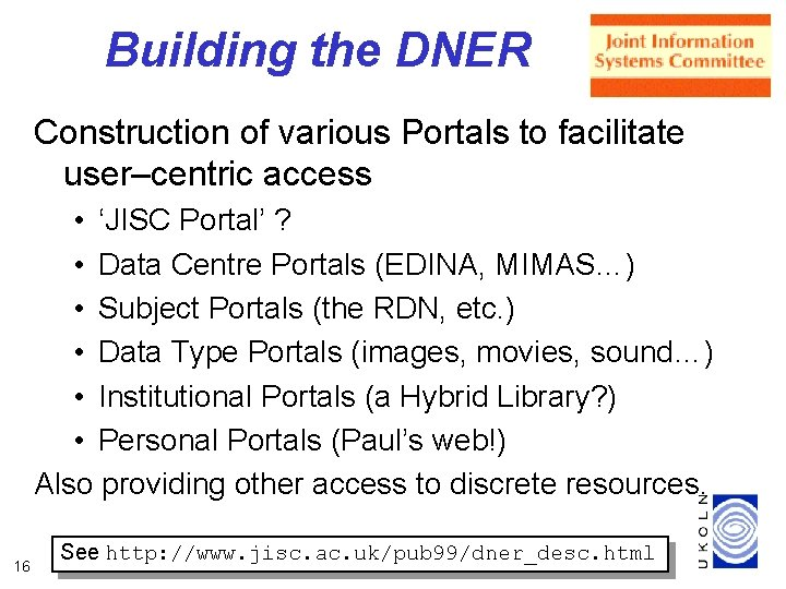 Building the DNER Construction of various Portals to facilitate user–centric access • 'JISC Portal'