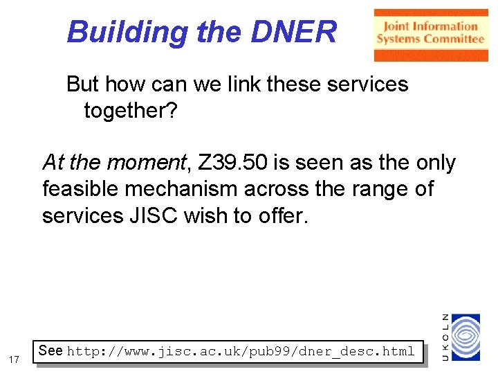Building the DNER But how can we link these services together? At the moment,