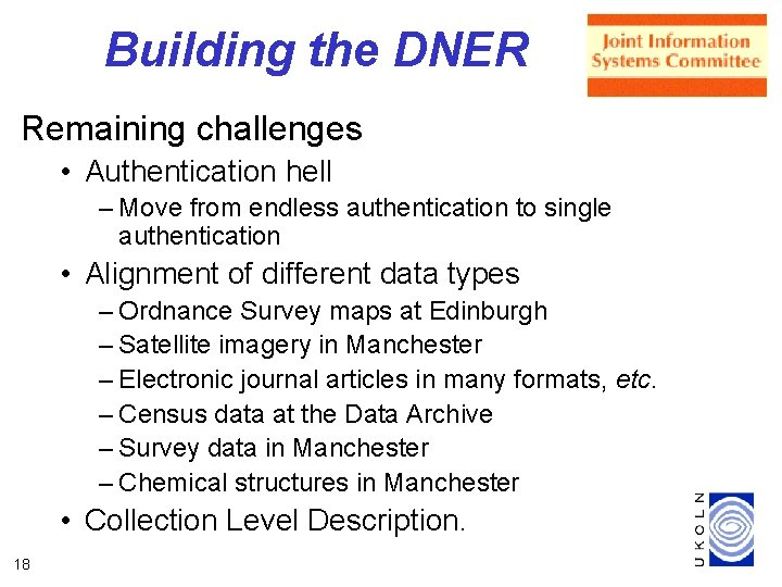 Building the DNER Remaining challenges • Authentication hell – Move from endless authentication to