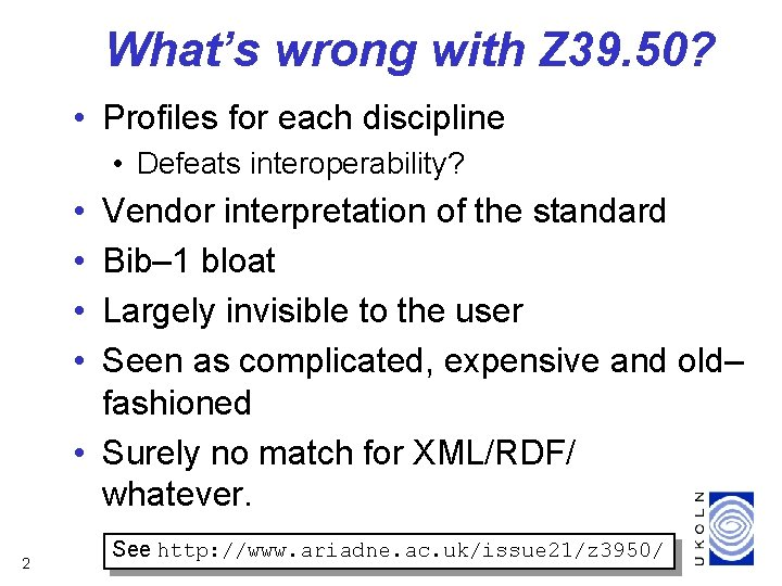What's wrong with Z 39. 50? • Profiles for each discipline • Defeats interoperability?