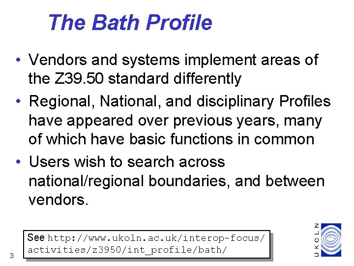 The Bath Profile • Vendors and systems implement areas of the Z 39. 50