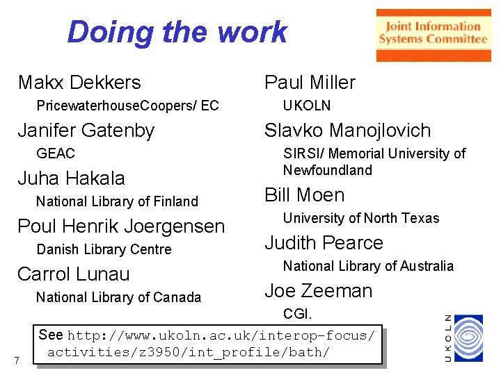 Doing the work Makx Dekkers Pricewaterhouse. Coopers/ EC Janifer Gatenby GEAC Juha Hakala National
