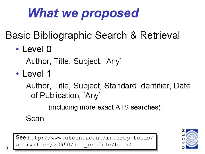 What we proposed Basic Bibliographic Search & Retrieval • Level 0 Author, Title, Subject,