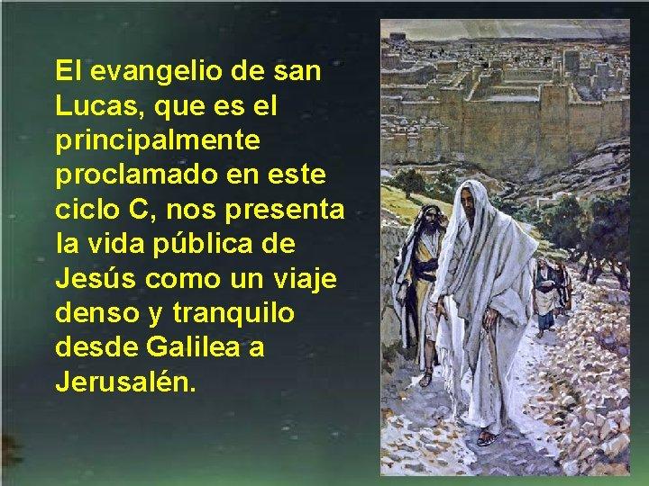 El evangelio de san Lucas, que es el principalmente proclamado en este ciclo C,