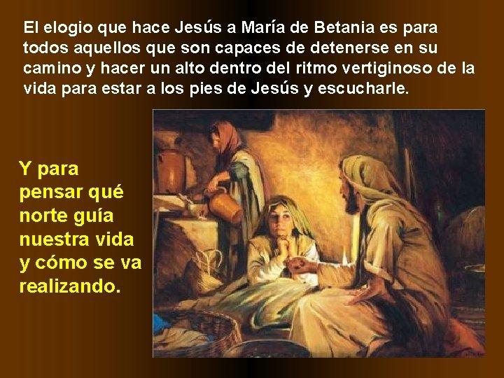 El elogio que hace Jesús a María de Betania es para todos aquellos que