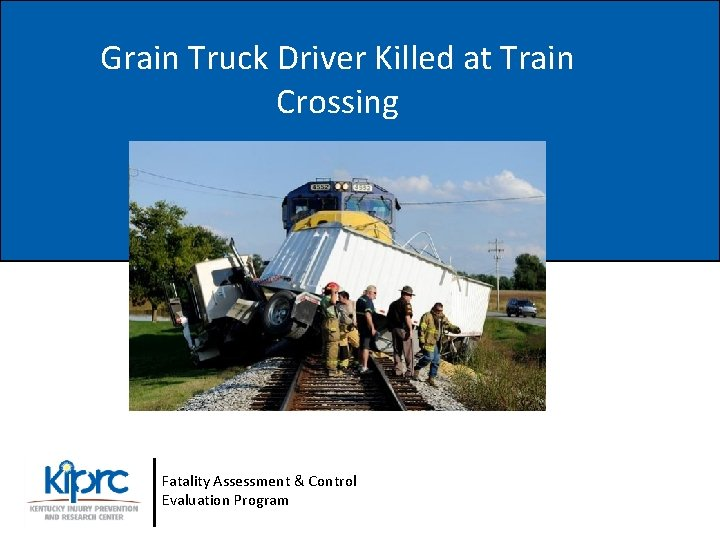 Grain Truck Driver Killed at Train Crossing Fatality Assessment & Control Evaluation Program