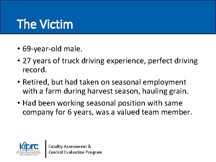 The Victim • 69 -year-old male. • 27 years of truck driving experience, perfect