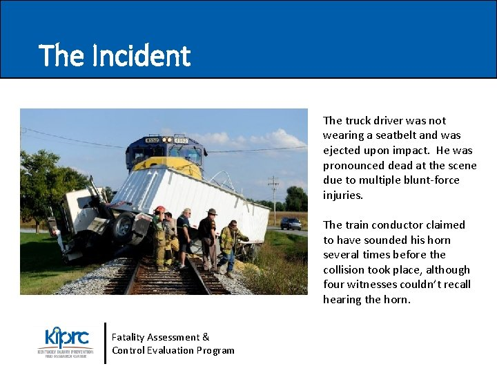 The Incident The truck driver was not wearing a seatbelt and was ejected upon