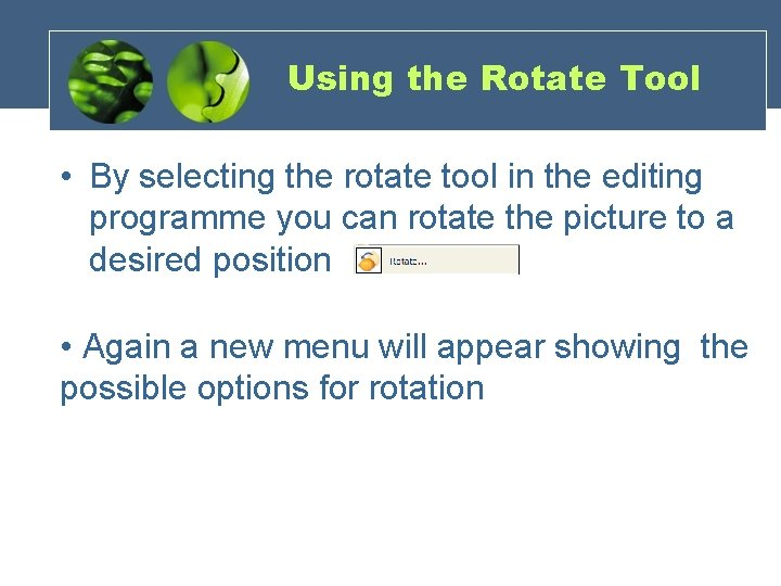 Using the Rotate Tool • By selecting the rotate tool in the editing programme