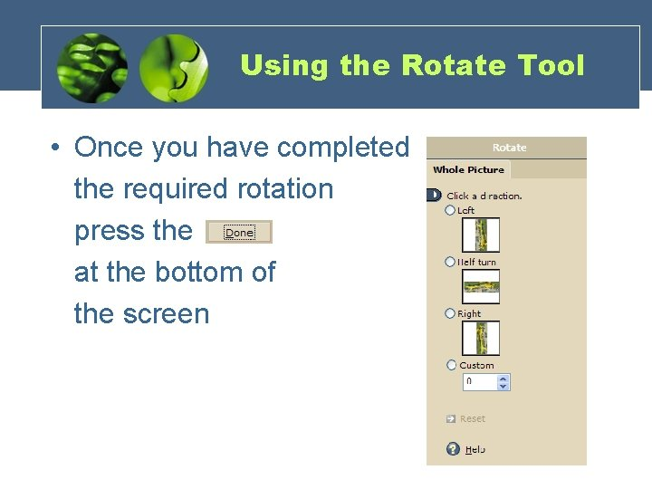 Using the Rotate Tool • Once you have completed the required rotation press the