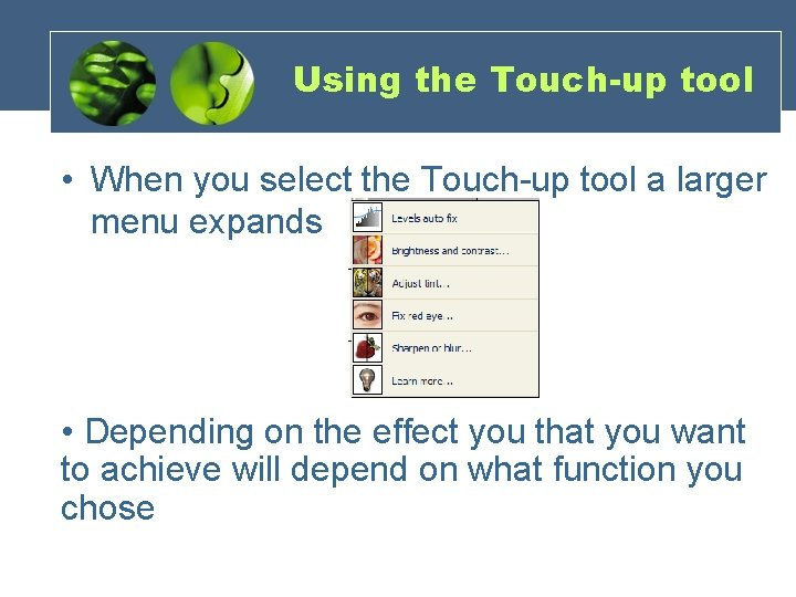Using the Touch-up tool • When you select the Touch-up tool a larger menu