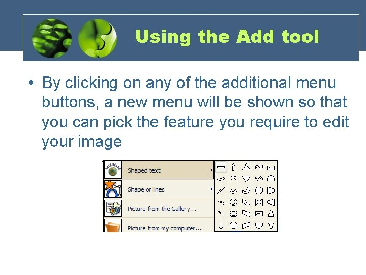 Using the Add tool • By clicking on any of the additional menu buttons,