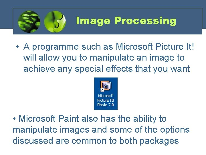 Image Processing • A programme such as Microsoft Picture It! will allow you to