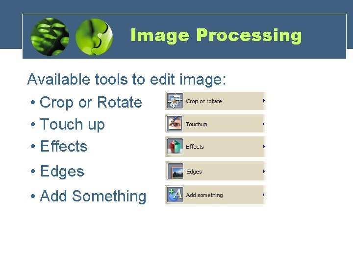 Image Processing Available tools to edit image: • Crop or Rotate • Touch up