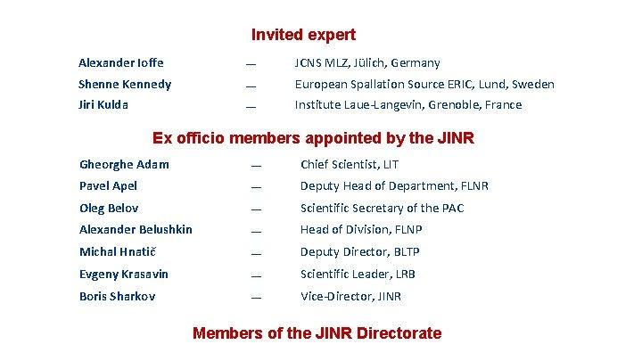 Invited expert Alexander Ioffe — JCNS MLZ, Jülich, Germany Shenne Kennedy — European Spallation