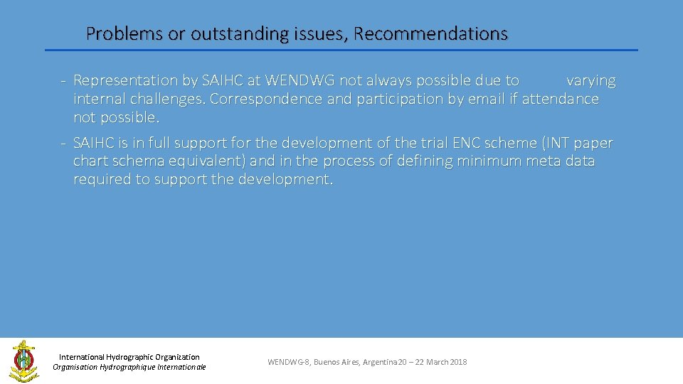 Problems or outstanding issues, Recommendations - Representation by SAIHC at WENDWG not always possible