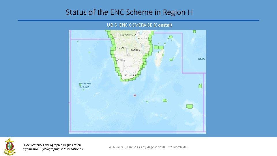 Status of the ENC Scheme in Region H UB 3 ENC COVERAGE (Coastal) International
