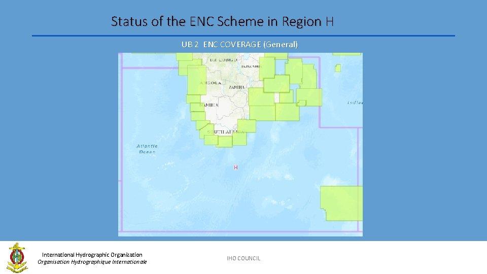 Status of the ENC Scheme in Region H UB 2 ENC COVERAGE (General) International