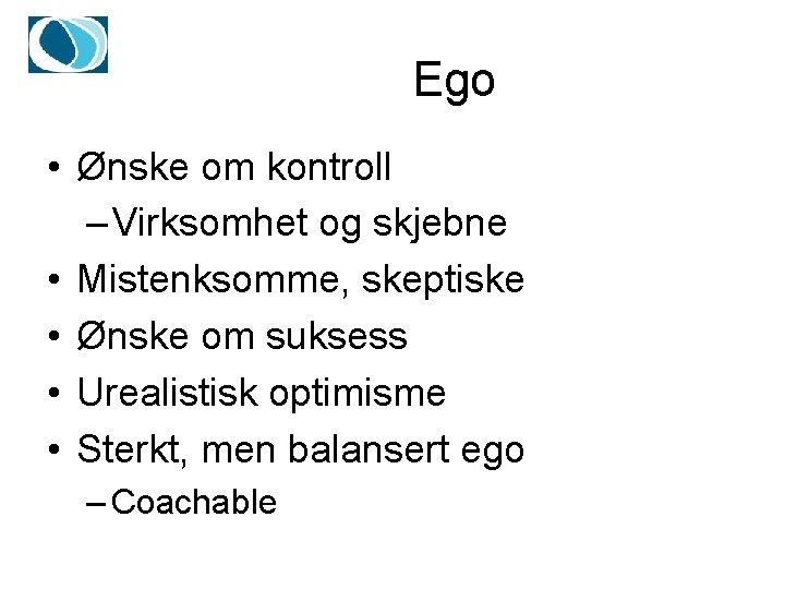 Ego • Ønske om kontroll – Virksomhet og skjebne • Mistenksomme, skeptiske • Ønske