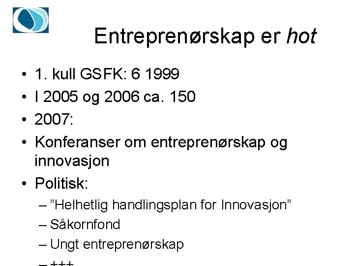 Entreprenørskap er hot • • 1. kull GSFK: 6 1999 I 2005 og 2006