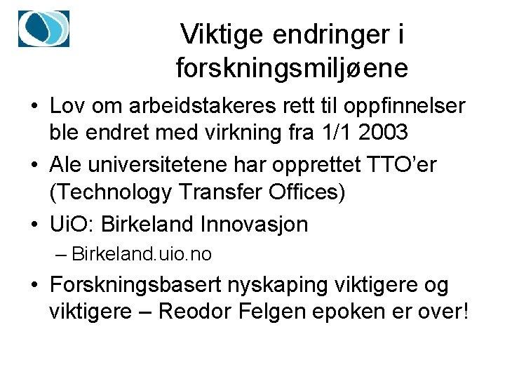 Viktige endringer i forskningsmiljøene • Lov om arbeidstakeres rett til oppfinnelser ble endret med