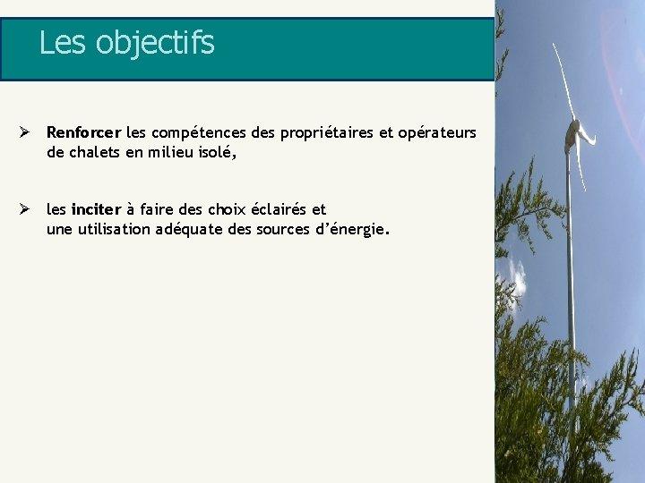 Les objectifs Ø Renforcer les compétences des propriétaires et opérateurs de chalets en milieu