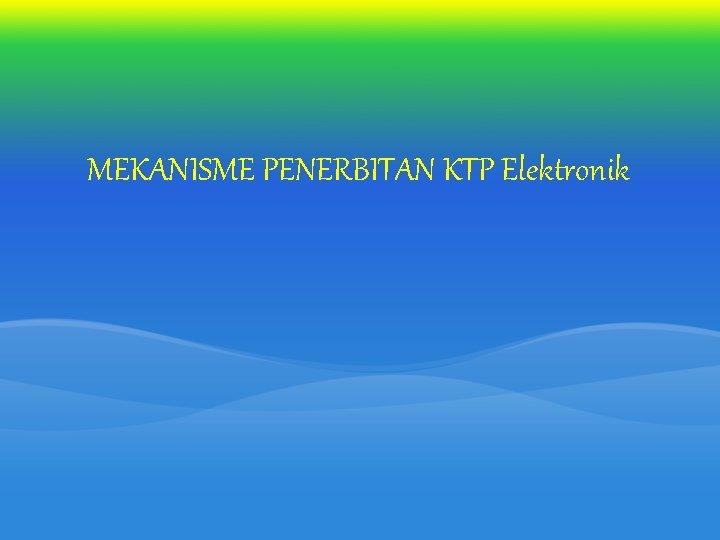 MEKANISME PENERBITAN KTP Elektronik