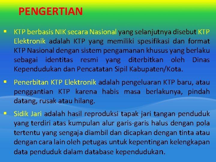 PENGERTIAN § KTP berbasis NIK secara Nasional yang selanjutnya disebut KTP Elektronik adalah KTP
