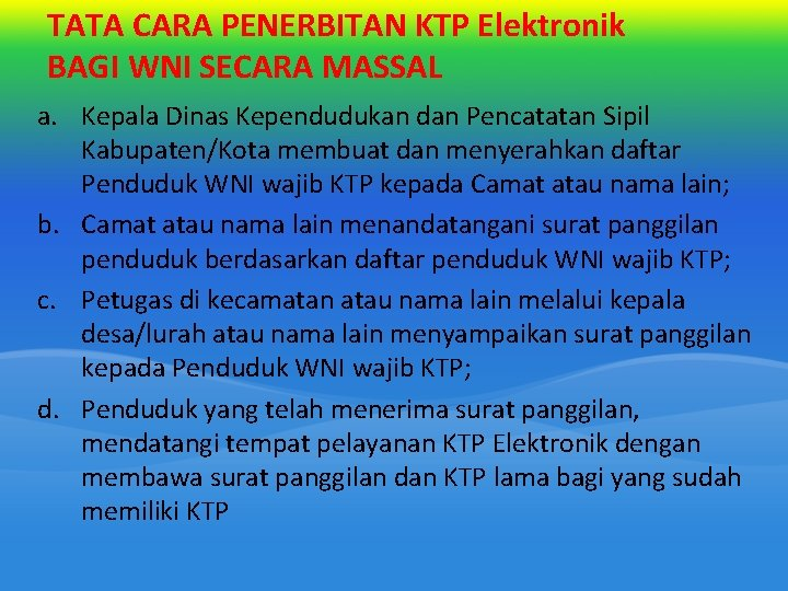 TATA CARA PENERBITAN KTP Elektronik BAGI WNI SECARA MASSAL a. Kepala Dinas Kependudukan dan