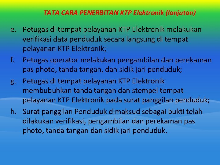 TATA CARA PENERBITAN KTP Elektronik (lanjutan) e. Petugas di tempat pelayanan KTP Elektronik melakukan