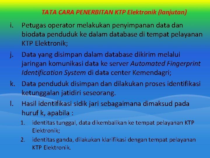 TATA CARA PENERBITAN KTP Elektronik (lanjutan) i. Petugas operator melakukan penyimpanan data dan biodata