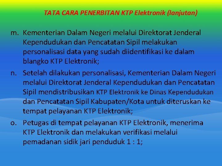 TATA CARA PENERBITAN KTP Elektronik (lanjutan) m. Kementerian Dalam Negeri melalui Direktorat Jenderal Kependudukan