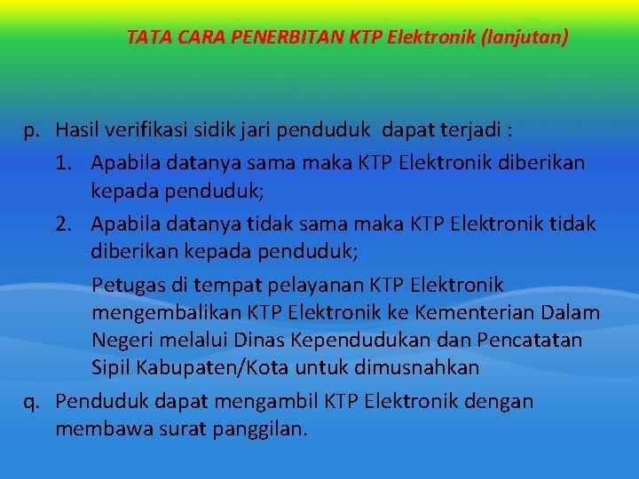 TATA CARA PENERBITAN KTP Elektronik (lanjutan) p. Hasil verifikasi sidik jari penduduk dapat terjadi