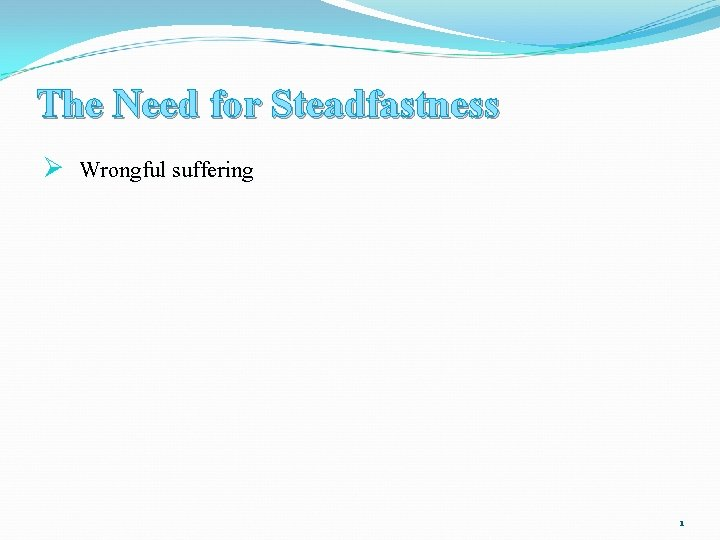 The Need for Steadfastness Ø Wrongful suffering 1