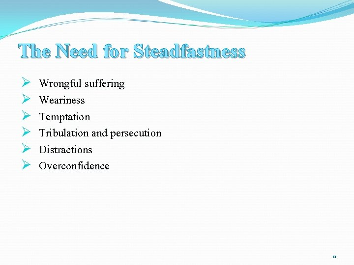 The Need for Steadfastness Ø Ø Ø Wrongful suffering Weariness Temptation Tribulation and persecution