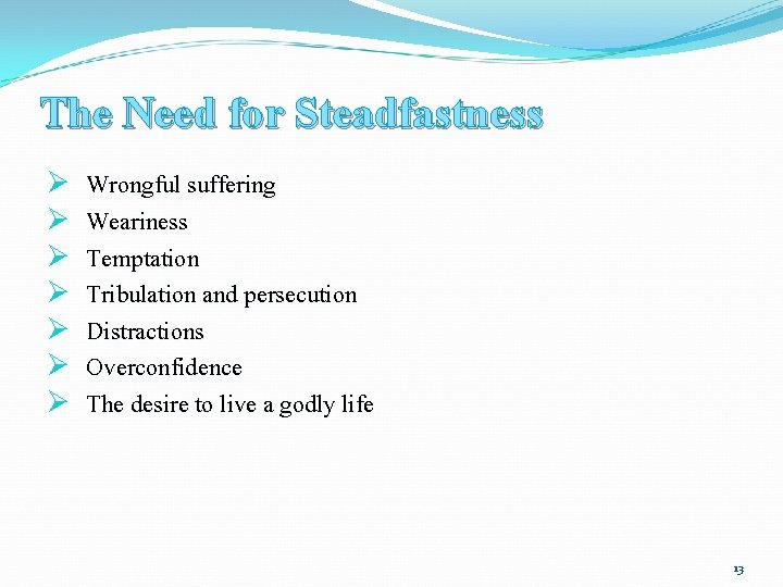The Need for Steadfastness Ø Ø Ø Ø Wrongful suffering Weariness Temptation Tribulation and