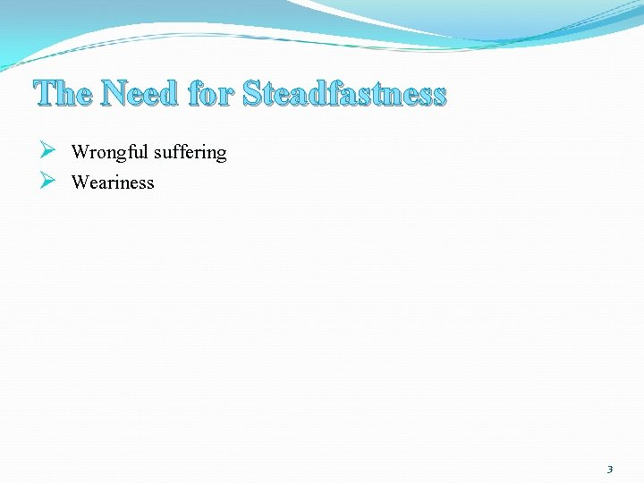 The Need for Steadfastness Ø Wrongful suffering Ø Weariness 3